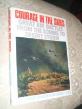 Courage In The Skies - Great Air Battles From The Somme to Deser
